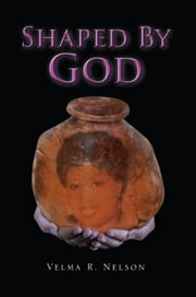 Shaped By God ebook by Velma R. Nelson