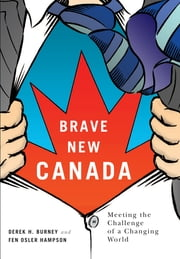 Brave New Canada - Meeting the Challenge of a Changing World ebook by Derek H. Burney,Fen Osler Hampson