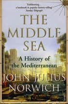 The Middle Sea - A History of the Mediterranean ebook by Viscount John Julius Norwich