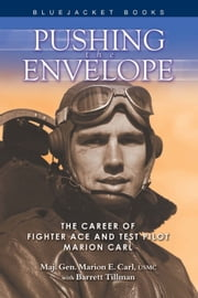 Pushing the Envelope - The Career of Fighter Ace and Test Pilot Marion Carl ebook by Gen. Marion Carl,Barrett Tillman