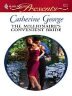 The Millionaire's Convenient Bride ebook by Catherine George