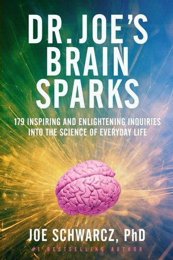 Dr. Joe's Brain Sparks - 179 Inspiring and Enlightening Inquiries into the Science of Everyday Life eBook by Joe Schwarcz