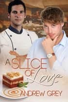 A Slice of Love ebook by Andrew Grey