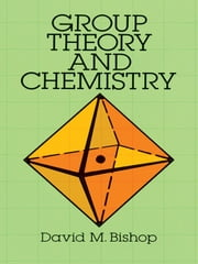 Group Theory and Chemistry ebook by David M. Bishop