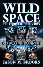 Wild Space: The Complete First Series Box Set ebook by Jason M. Brooks