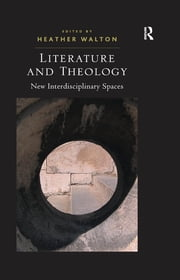 Literature and Theology - New Interdisciplinary Spaces ebook by