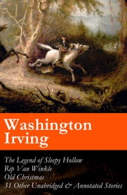 The Legend of Sleepy Hollow + Rip Van Winkle + Old Christmas + 31 Other Unabridged & Annotated Stories (The Sketch Book of Geoffrey Crayon, Gent.) ebook by Washington  Irving