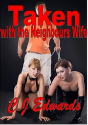 Taken With The Neighbour's Wife ebook by CJ Edwards