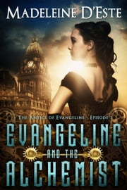 Evangeline and the Alchemist - The Antics of Evangeline, #1 ebook by Madeleine D'Este