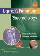Lippincott's Primary Care Rheumatology ebook by Dennis W. Boulware,Gustavo R. Heudebert
