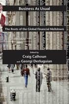 Business as Usual - The Roots of the Global Financial Meltdown ebook by Craig Calhoun, Georgi Derluguian