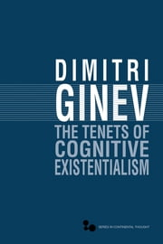 The Tenets of Cognitive Existentialism ebook by Dimitri Ginev