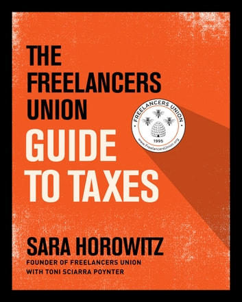 The Freelancers Union Guide to Taxes ebook by Sara Horowitz