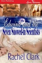 Edwina and the Seven Snowed-in Scientists ebook by Rachel Clark