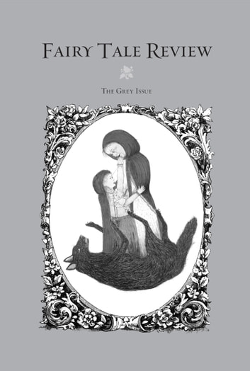 Fairy Tale Review - The Grey Issue #8 ebook by Kate Bernheimer