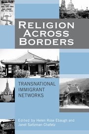 Religion Across Borders - Transnational Immigrant Networks ebook by Helen Rose Ebaugh,Janet Saltzman Chafetz
