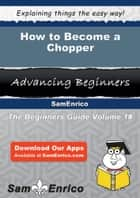 How to Become a Chopper ebook by Sherika Weems
