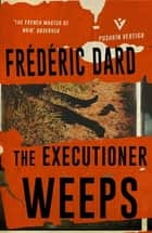 The Executioner Weeps ebook by Frédéric Dard, David Coward