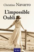 L'impossible Oubli ebook by Christine Navarro