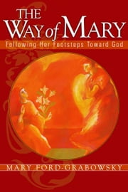 The Way of Mary - Following Her Footsteps Toward God ebook by Mary Ford-Grabowsky
