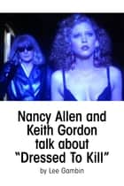 Nancy Allen and Keith Gordon Talk about Dressed To Kill ebook by Lee Gambin
