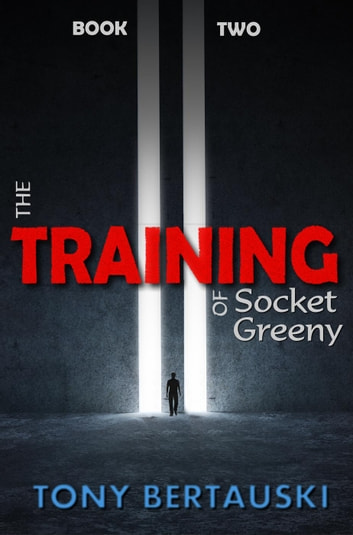 The Training of Socket Greeny - Socket, #2 ebook by Tony Bertauski