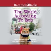 The World According to Bob - The Further Adventures of One Man and His Street-wise Cat audiobook by James Bowen