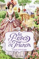 Les Roses de Trianon, Tome 1 ebook by Annie Jay