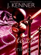 The Stark Trilogy 3-Book Bundle - Release Me, Claim Me, Complete Me ebook by