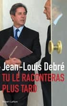 Tu le raconteras plus tard ebook by Jean-Louis DEBRÉ