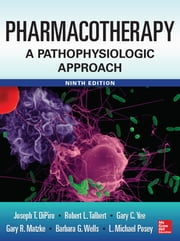 Pharmacotherapy A Pathophysiologic Approach 9/E ebook by Joseph T. DiPiro,Robert L. Talbert,Gary C. Yee,Barbara G. Wells,L. Michael Posey