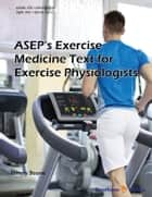 ASEPs Exercise Medicine Text for Exercise Physiologists Volume: 1 ebook by Tommy  Boone