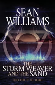 The Storm Weaver and the Sand - Third Book of the Change ebook by Sean Williams