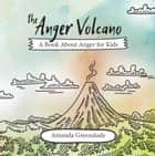 The Anger Volcano - A Book About Anger for Kids ebook by Amanda Greenslade