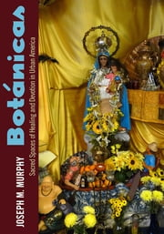 Botánicas - Sacred Spaces of Healing and Devotion in Urban America Ebook di Joseph M. Murphy