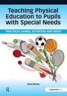 Teaching Physical Education to Pupils with Special Needs ebook by John Morris