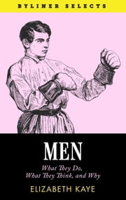 Men: What They Do, What They Think, and Why... ebook by Elizabeth Kaye