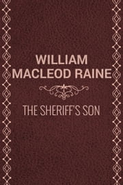 The Sheriff's Son ebook by William MacLeod Raine