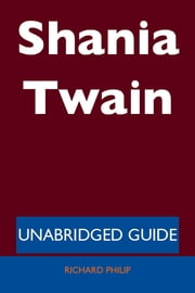 Shania Twain - Unabridged Guide ebook by Richard Philip