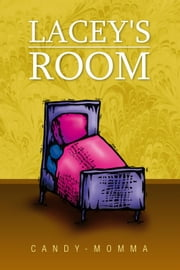 Lacey's Room ebook by Candy-Momma