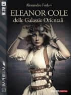Eleanor Cole delle Galassie Orientali ebook by Alessandro Forlani