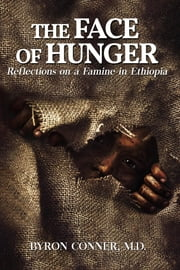 The Face of Hunger - Reflections on a Famine in Ethiopia ebook by Byron Conner M.D.