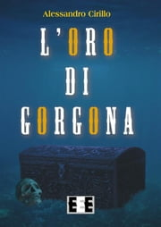 L'oro di Gorgona ebook by Alessandro Cirillo