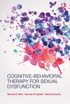 Cognitive-Behavioral Therapy for Sexual Dysfunction ebook by Norman Epstein, Barry Mccarthy, Michael E. Metz