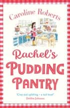Rachel's Pudding Pantry: The new gorgeous, cosy romance for 2019 from the kindle bestselling author (Pudding Pantry, Book 1) 電子書籍 by Caroline Roberts