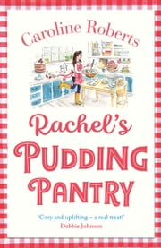 Rachel's Pudding Pantry: The new gorgeous, cosy romance for 2019 from the kindle bestselling author (Pudding Pantry, Book 1) ebook by Caroline Roberts