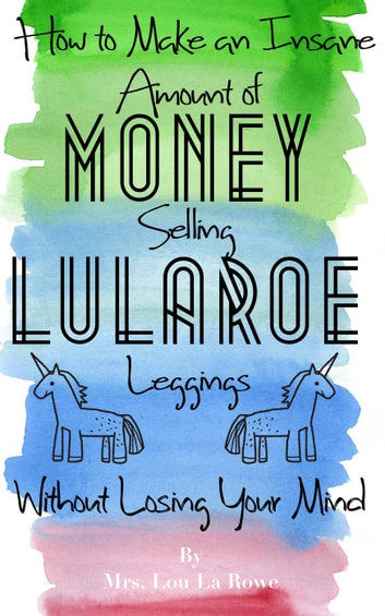 How to make an insane amount of money selling lularoe leggings how to make an insane amount of money selling lularoe leggings without losing your mind fandeluxe Gallery