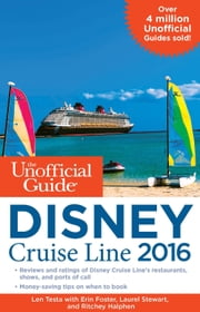 The Unofficial Guide to the Disney Cruise Line 2016 ebook by Len Testa,Erin Foster,Laurel Stewart,Ritchey Halphen