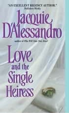 Love and the Single Heiress ebook by Jacquie D'Alessandro