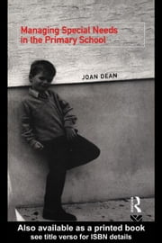 Managing Special Needs in the Primary School ebook by Dean, Joan